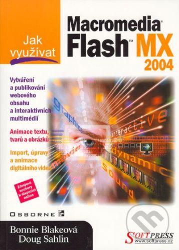 SoftPress Jak využívat Flash MX 2004 - Bonnie Blakeová, Doug Sahlin cena od 200 Kč