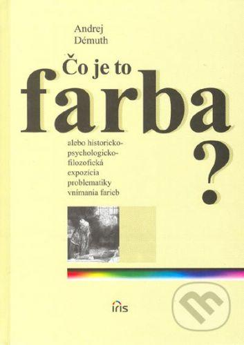 PhDr. Milan Štefanko - IRIS Čo je to farba? - Andrej Démuth cena od 191 Kč
