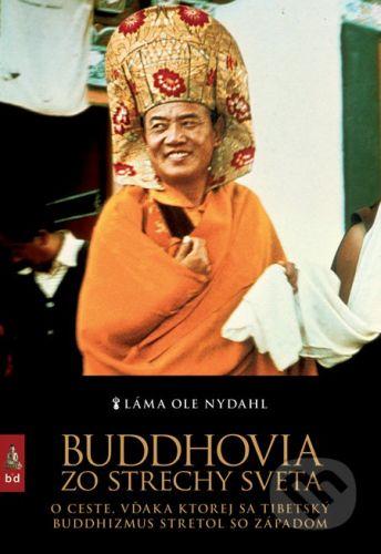 Spoločnosť buddhizmu diamantovej cesty Buddhovia zo strechy sveta - Láma Ole Nydahl cena od 226 Kč