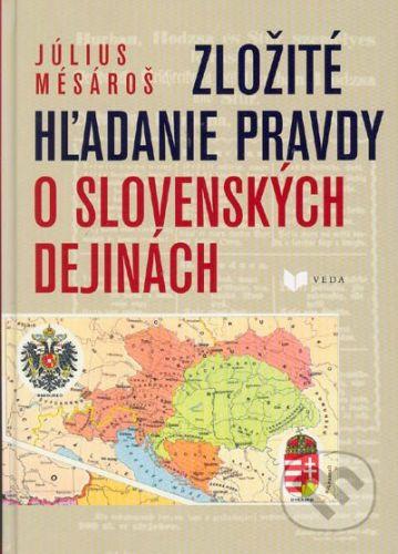 VEDA Zložité hľadanie pravdy o slovenských dejinách - Július Mesároš cena od 315 Kč