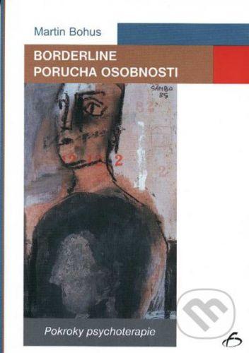 Vydavateľstvo F Borderline. Porucha osobnosti - Martin Bohus cena od 170 Kč