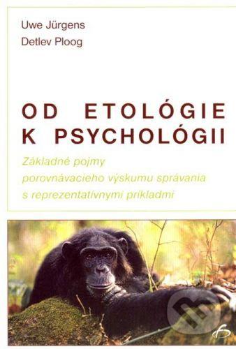 Vydavateľstvo F Od etológie k psychológii - Uwe Jürgens, Detlev Ploog cena od 124 Kč
