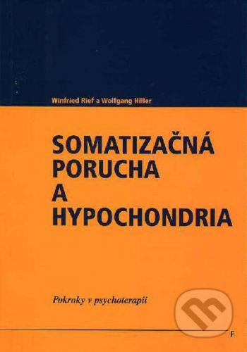Vydavateľstvo F Somatizačná porucha a hypochondria - Winfried Rief, Wolfgang Hiller cena od 126 Kč
