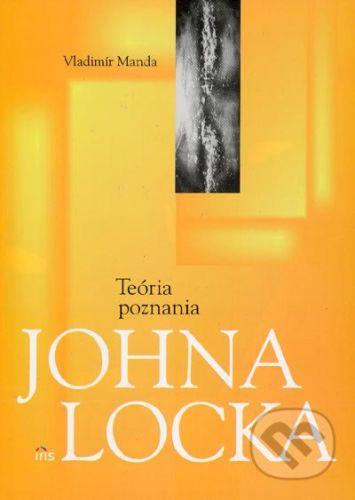 PhDr. Milan Štefanko - IRIS Teória poznania Johna Locka - Vladimír Manda cena od 120 Kč