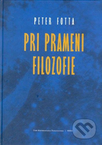 VEDA Pri prameni filozofie - Peter Fotta cena od 346 Kč