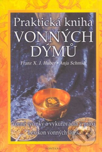 Fontána Praktická kniha vonných dýmů - Franz X. J. Huber, Anja Schmidt cena od 187 Kč