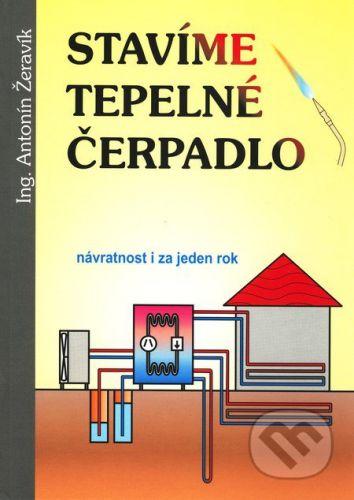 Ing. Antonín Žeravík Stavíme tepelné čerpadlo - Antonín Žeravík cena od 394 Kč