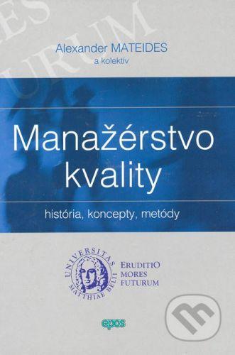Ing. Miroslav Mračko - EPOS Manažérstvo kvality - Alexander Mateides a kol. cena od 880 Kč