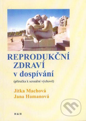 Machová Jitka, Hamanová Jana: Reprodukční zdraví v dospívání cena od 80 Kč
