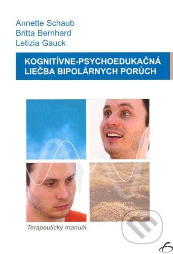 Vydavateľstvo F Kognitívne-psychoedukačná liečba bipolárnych porúch - Annette Schaub, Britta Bernhard, Letizia Gauck cena od 548 Kč