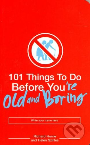 Bloomsbury 101 Things to Do Before You're Old and Boring - Richard Horne cena od 178 Kč
