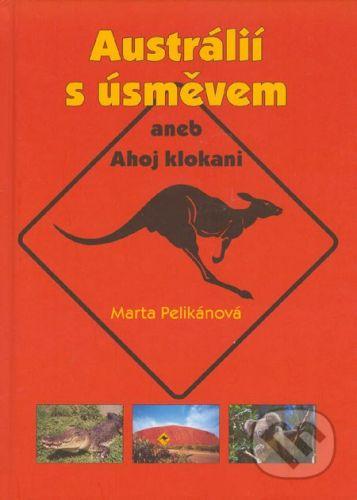 Akácie Austrálií s úsměvem aneb Ahoj klokani - Marta Pelikánová cena od 312 Kč