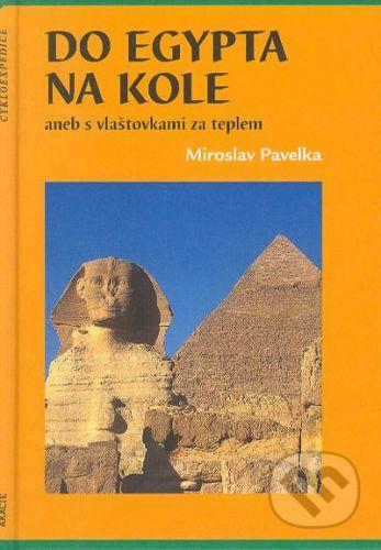 Akácie Do Egypta na kole - Miroslav Pavelka cena od 207 Kč