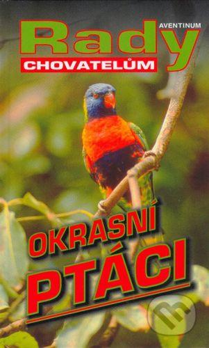 Aventinum Okrasní ptáci - Stanislav Chvapil cena od 147 Kč