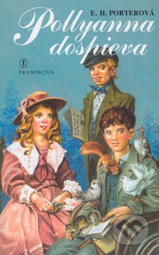 Tranoscius Pollyanna dospieva - Eleanor H. Porterová cena od 0 Kč