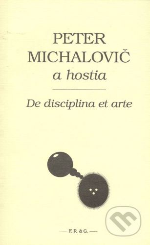 F. R. & G. De disciplina et arte - Peter Michalovič a hostia cena od 99 Kč