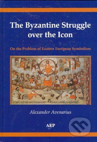 Academic Electronic Press The Byzantine Struggle over the Icon - Alexander Avenarius cena od 377 Kč