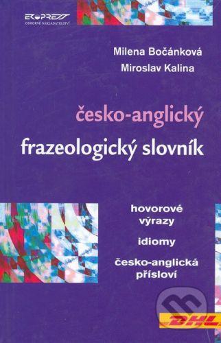 Ekopress Česko-anglický frazeologický slovník - Milena Bočánková, Miroslav Kalina cena od 233 Kč