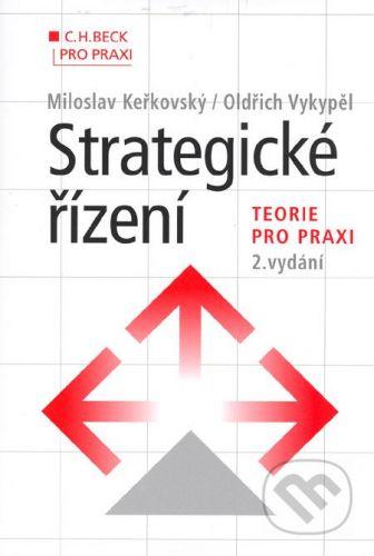 C. H. Beck Strategické řízení - Miloslav Keřkovský, Oldřich Vykypěl cena od 485 Kč