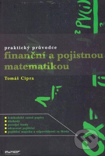 Ekopress Praktický průvodce finanční a pojistnou matematikou - Tomáš Cipra cena od 272 Kč