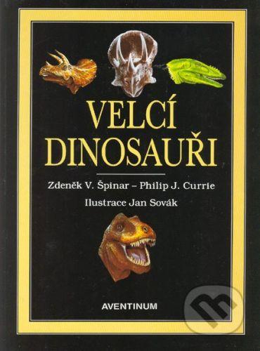 Aventinum Velcí dinosauři - Zdeněk V. Špinar, Philip J. Currie cena od 339 Kč