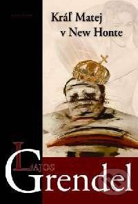 Kalligram Kráľ Matej v New Honte - Lajos Grendel cena od 125 Kč