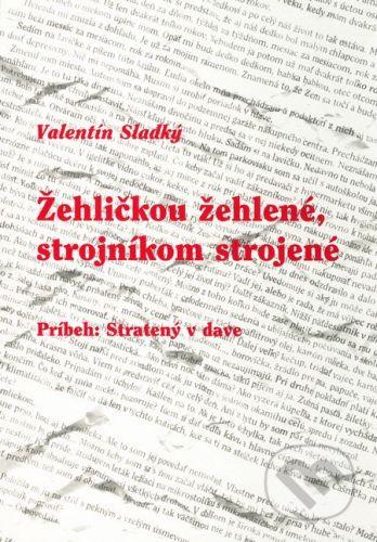 Nová Práca Žehličkou žehlené, strojníkom strojené - Valentín Sladký cena od 51 Kč