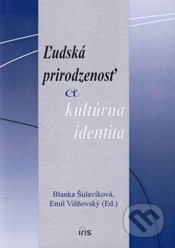 PhDr. Milan Štefanko - IRIS Ľudská prirodzenosť a kultúrna identita - Blanka Šulavíková, Emil Višňovský cena od 151 Kč
