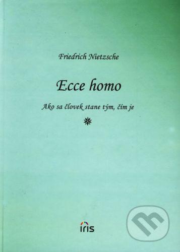 PhDr. Milan Štefanko - IRIS Ecce homo - Friedrich Nietzsche cena od 126 Kč