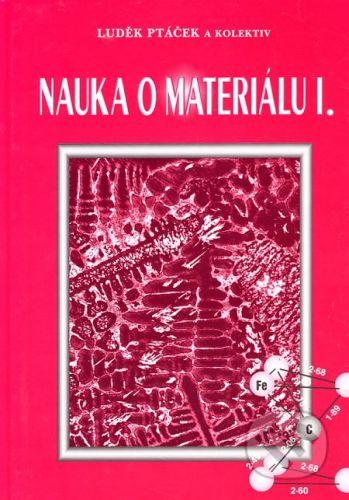 Akademické nakladatelství CERM Nauka o materiálu I - Luděk Ptáček a kol. cena od 366 Kč