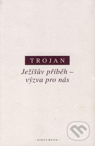 OIKOYMENH Ježíšův příběh - výzva pro nás - Jakub S. Trojan cena od 0 Kč