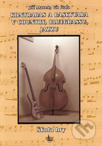G + W Kontrabas a baskytara v country, bluegrassu, jazzu - Jiří Macek, Vít Fiala cena od 254 Kč