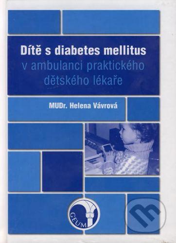 Helena Vávrová: Dítě s diabetes mellitus v ambulanci praktického dětského lékaře cena od 151 Kč