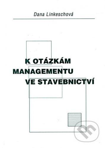 Akademické nakladatelství CERM K otázkám managementu ve stavebnictví - Dana Linkeschová cena od 107 Kč