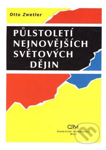 Akademické nakladatelství CERM Půlstoletí nejnovějších světových dějin - Otto Zwetler cena od 109 Kč