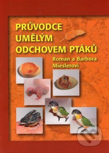 EPAVA Průvodce umělým odchovem ptáků - Roman Miesler, Barbora Mieslerová cena od 387 Kč