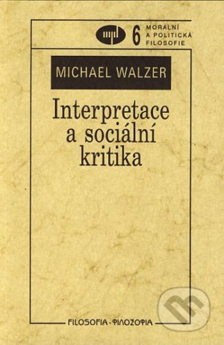 Filosofia Interpretace a sociální kritika - Michael Walzer cena od 163 Kč