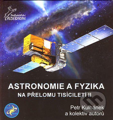 Aldebaran Astronomie a fyzika na přelomu tisíciletí II - Petr Kulhánek a kol. cena od 272 Kč