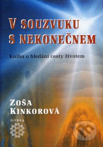 Dobra V souzvuku s nekonečnem - Zoša Kinkorová cena od 179 Kč
