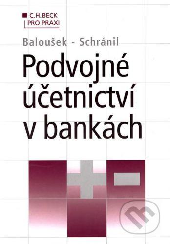 C. H. Beck Podvojné účetnictví v bankách - Rudolf Baloušek, Pavel Schránil cena od 491 Kč