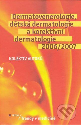 Triton Dermatovenerologie, dětská dermatologie a korektivní dermatologie 2006/2007 - Kolektiv autorů cena od 522 Kč