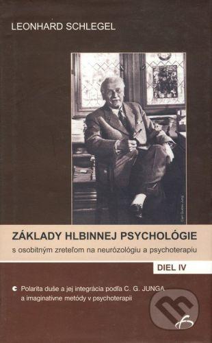 Vydavateľstvo F Základy hlbinnej psychológie s osobitným zreteľom na neurózológiu a psychoterapiu IV - Leonhard Schlegel cena od 435 Kč
