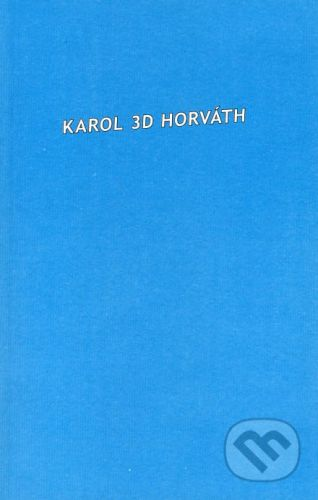 Koloman Kertész Bagala Karol 3D Horváth - Karol D. Horváth cena od 128 Kč