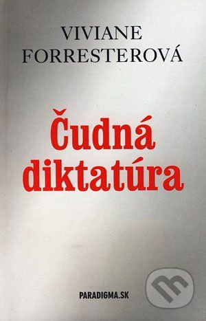 PARADIGMA.SK Čudná diktatúra - Viviane Forresterová cena od 71 Kč