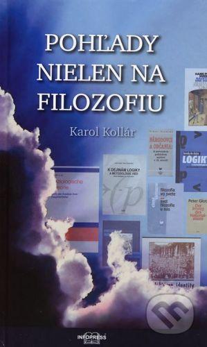 Infopress Pohľady nielen na filozofiu - Karol Kollár cena od 171 Kč