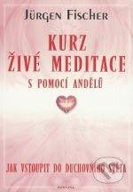 Fontána Kurz živé meditace s pomocí andělů - Jürgen Fischer cena od 166 Kč