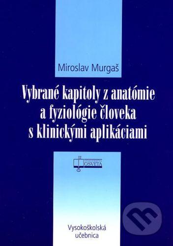 Osveta Vybrané kapitoly z anatómie a fyziológie človeka s klinickými aplikáciami - Miroslav Murgaš cena od 53 Kč