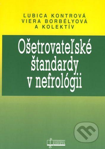 Osveta Ošetrovateľské štandardy v nefrológii - Ľubica Kontrová, Viera Borbélyová a kol. cena od 41 Kč