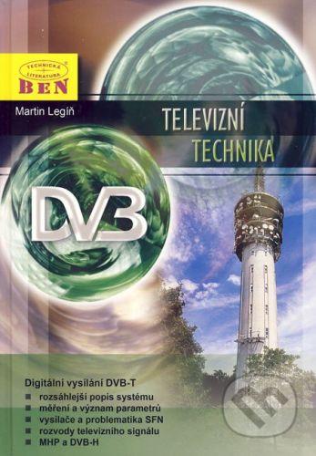 BEN - technická literatura Televizní technika DVB-T - Martin Legíň cena od 304 Kč