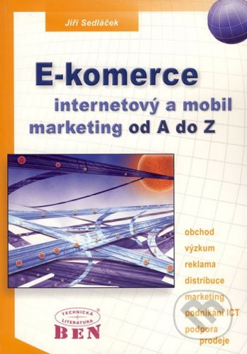 BEN - technická literatura E-komerce, internetový a mobil marketing od A do Z - Jiří Sedláček cena od 391 Kč